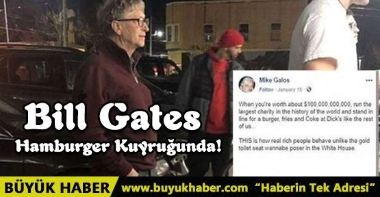 105 milyar dolarlık Bill Gates 3 dolarlık hamburger için kuyruğa girdi!