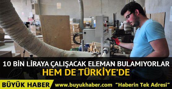 10 bin liraya çalışacak eleman arıyorlar, hem de Türkiye'de