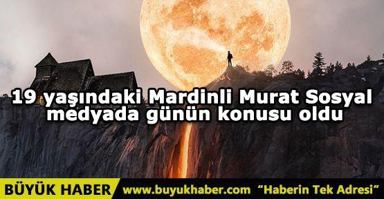 19 yaşındaki Mardinli Murat sosyal medyada günün konusu oldu