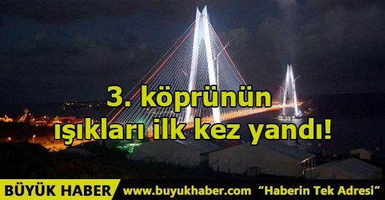 3. köprünün ışıkları ilk kez yandı!