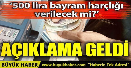 '500 lira bayram harçlığı verilecek' iddiasına açıklama geldi