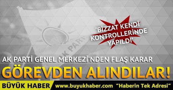 AK Parti Genel Merkezi'nden flaş karar! Görevden alındılar