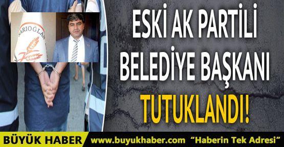 AK Partili eski Belediye Başkanı tutuklandı