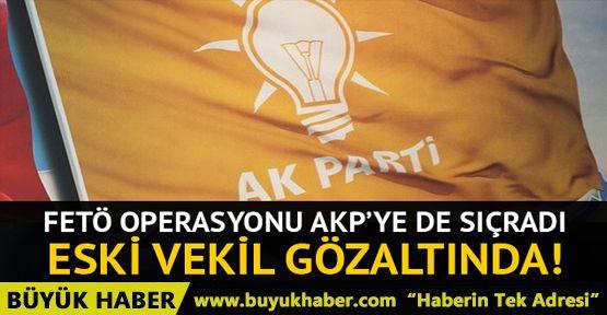 AK Partili eski vekile FETÖ'den gözaltı