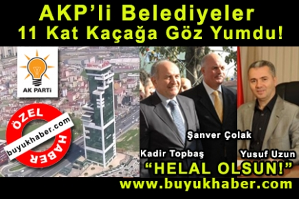 AKP'li Belediyeler 11 Kat Kaçağa Göz Yumdu!