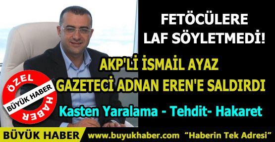 AKP'li İsmail AYAZ Gazeteci Adnan EREN'e Saldırdı