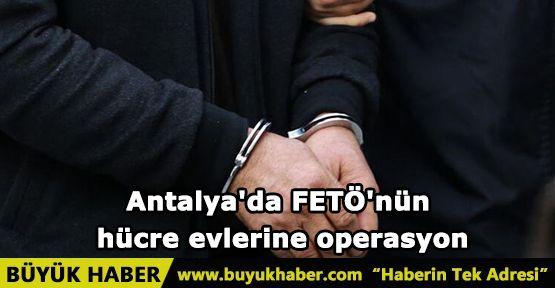 Antalya'da FETÖ'nün hücre evlerine operasyon