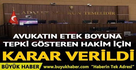 Avukatın etek boyuna tepki gösteren hakim Mehmet Yoylu için karar verildi!