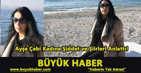 Ayşe Çebi Kadına Şiddet ve Şiirleri Anlattı!