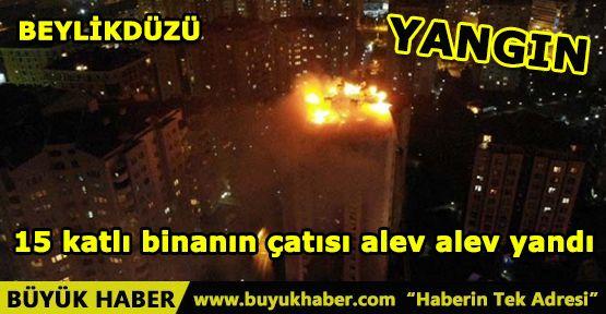 Beylikdüzü'nde 15 katlı binanın çatısı alev alev yandı