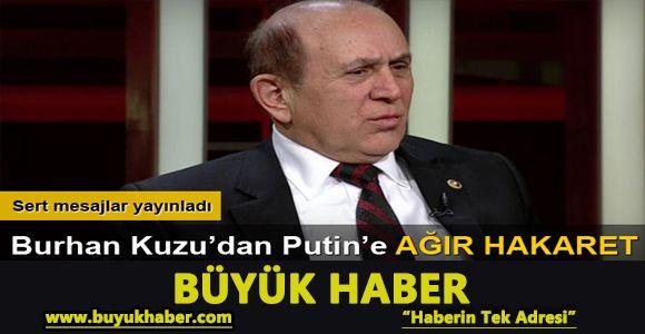 Burhan Kuzu'dan Putin'e hakaret