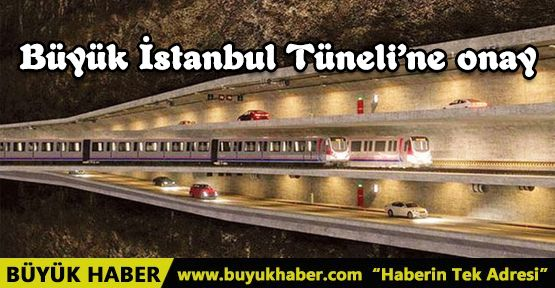 Büyük İstanbul Tüneli'ne onay