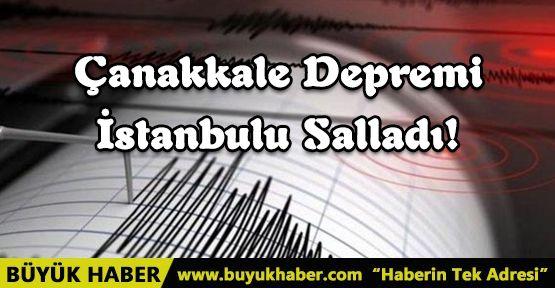 Çanakkale Depremi İstanbulu Salladı!
