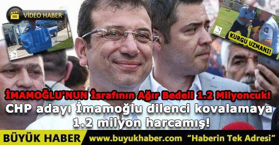CHP adayı İmamoğlu dilenci kovalamaya 1.2 milyon harcamış!