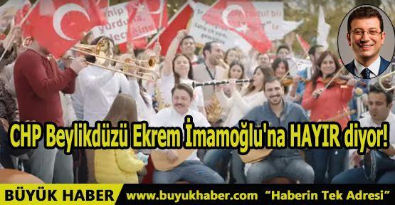 CHP Beylikdüzü Ekrem İmamoğlu'na HAYIR diyor!