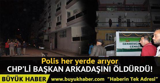 CHP İlçe Başkanı tartıştığı arkadaşını öldürdü