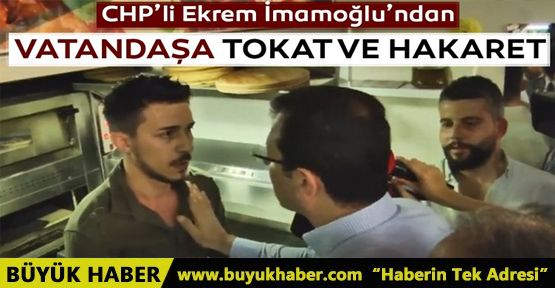 CHP'li Ekrem İmamoğlu'ndan vatandaşa tokat ve hakaret!