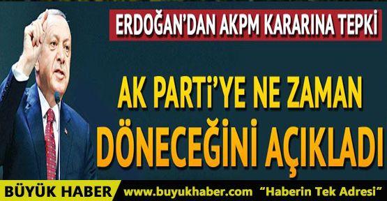 Cumhurbaşkanı Erdoğan AK Parti'ye ne zaman döneceğini açıkladı