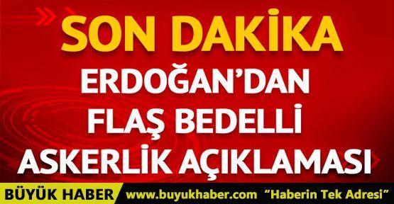 Cumhurbaşkanı Erdoğan'dan Abdullah Gül ve bedelli askerlik açıklaması