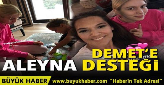 Demet Akalın'a Aleyna Tilki desteği