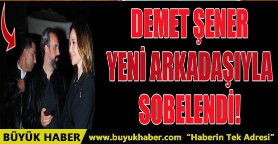 Demet Şener 'yeni arkadaşıyla' sobelendi