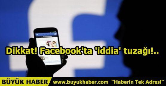 Dikkat! Facebook'ta 'iddia' tuzağı!..