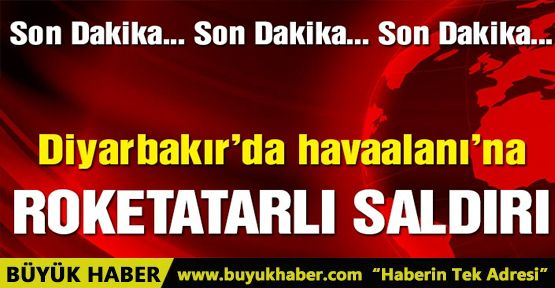 Diyarbakır Havaalanı'na roketatarlı saldırı!