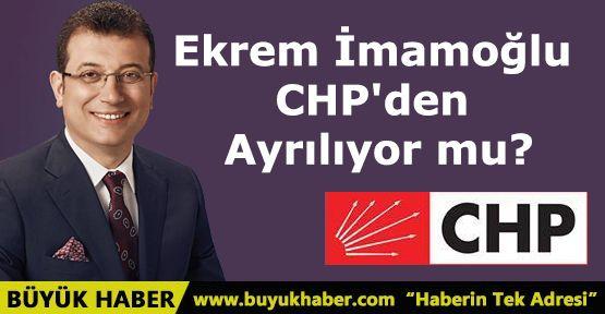 Ekrem İmamoğlu CHP'den Ayrılıyor mu?