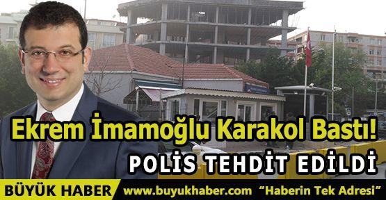 Ekrem İmamoğlu Karakol Bastı!