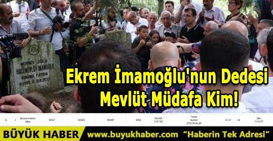 Ekrem İmamoğlu'nun Dedesi Mevlüt Müdafa Kim!