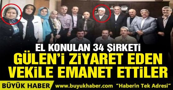 El konulan 34 şirket Gülen'i ziyaret eden vekile emanet