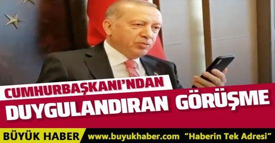 Erdoğan'dan duygulandıran telefon görüşmesi
