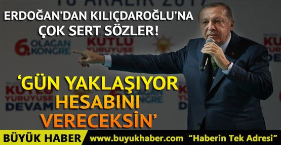 Erdoğan'dan Kılıçdaroğlu'na: Gün yaklaşıyor, hesabını vereceksin