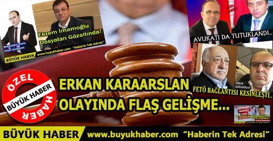 Erkan Karaarslan olayında flaş gelişme...