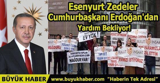 Esenyurt Zedeler Cumhurbaşkanı Erdoğan'dan Yardım Bekliyor!