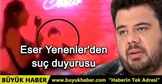 Eser Yenenler'den suç duyurusu