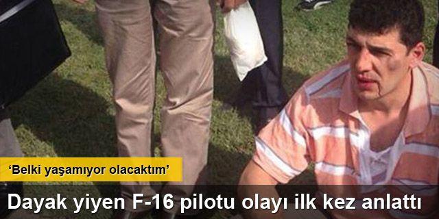 F-16 pilotu olayı ilk kez anlattı