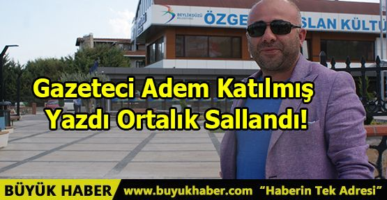 Gazeteci Adem Katılmış Paylaştı Ortalık Sarsıldı!