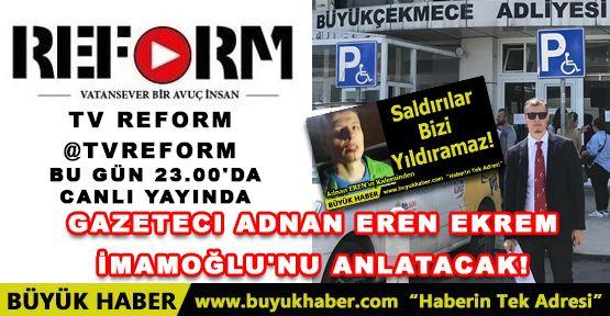 Gazeteci Adnan EREN Ekrem İmamoğlu'nu Anlatacağak!