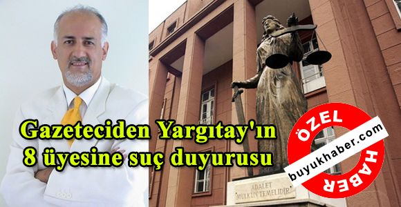 Gazeteciden Yargıtay'ın 8 üyesine suç duyurusu