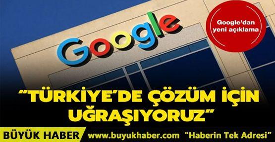 Google'dan yeni 'Türkiye' açıklaması: Çözüme kavuşturabilmeyi umuyoruz