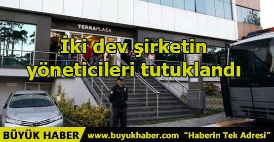 İki dev şirketin yöneticileri tutuklandı