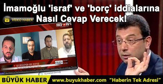 İmamoğlu 'israf' ve 'borç' iddialarına Nasıl Cevap Verecek!