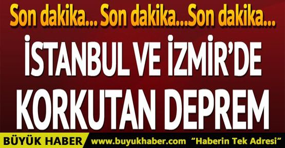 İstanbul ve İzmir'de korkutan deprem