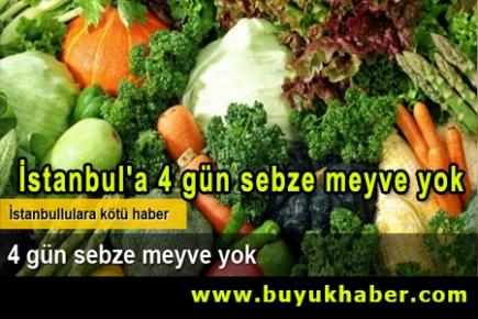 İstanbul'a 4 gün sebze meyve yok