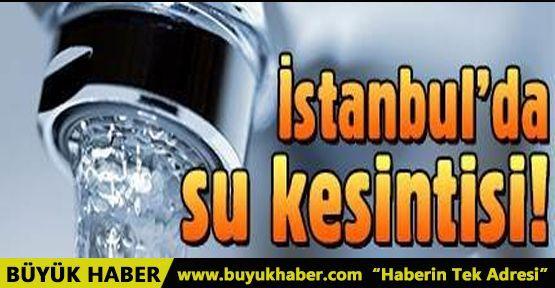 İstanbul'da bazı ilçelerde 20 saat su kesintisi