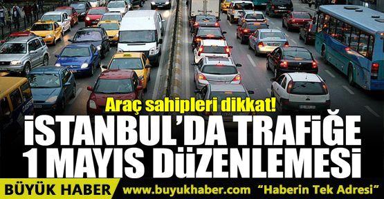 İstanbul'da trafiğe '1 Mayıs' düzenlemesi!