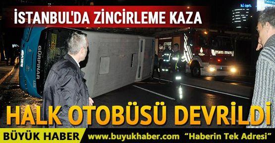 İstanbul'da zincirleme kaza: Halk otobüsü devrildi...
