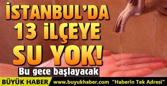 İstanbul'daki 13 ilçede su kesintisi! Bu gece başlayacak
