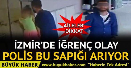 İzmir polisi her yerde bu sapığı arıyor